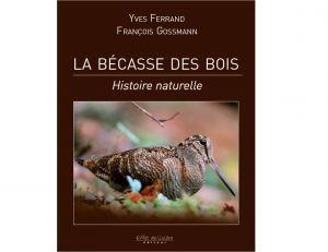 """Couverture du livre d'Yves Ferrand et François Gossman """"La bécasse des bois"""" disponible à www.effet-de-lisiere.com"""